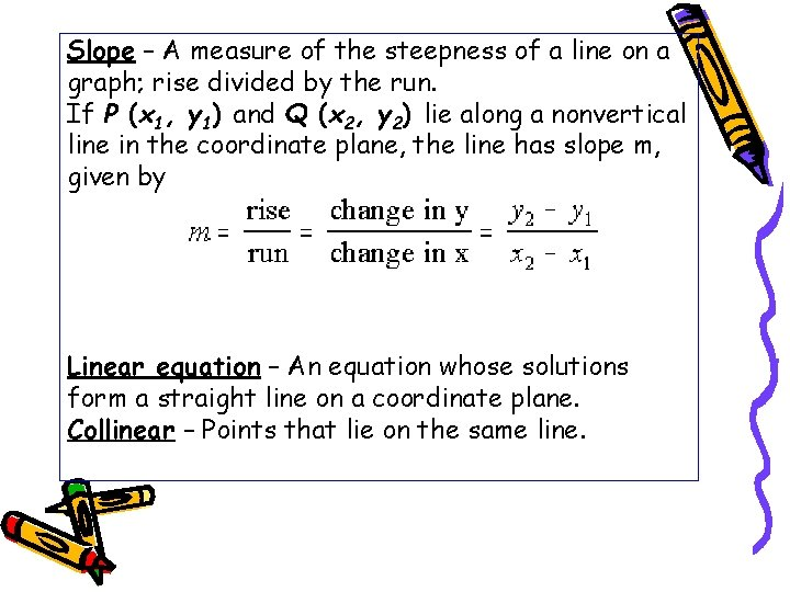 Slope – A measure of the steepness of a line on a graph; rise