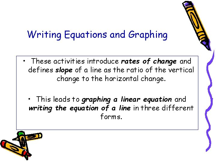 Writing Equations and Graphing • These activities introduce rates of change and defines slope