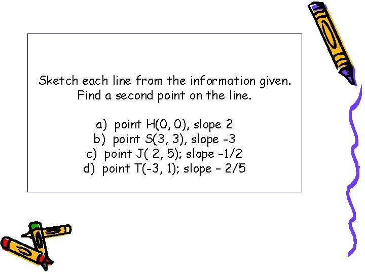Sketch each line from the information given. Find a second point on the line.