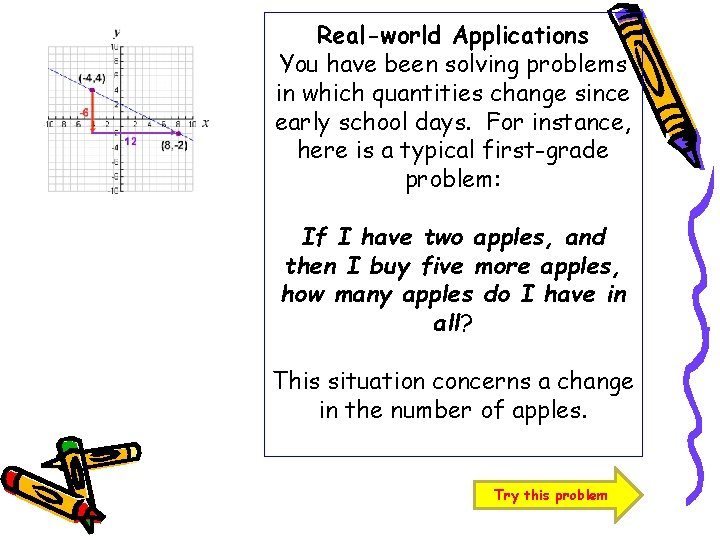 Real-world Applications You have been solving problems in which quantities change since early school