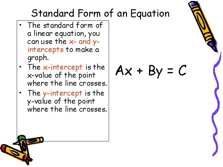 Standard Form of an Equation • The standard form of a linear equation, you