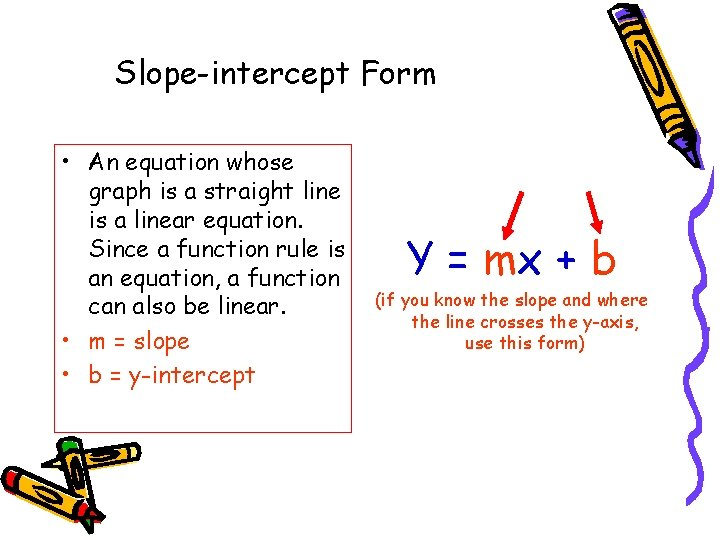Slope-intercept Form • An equation whose graph is a straight line is a linear