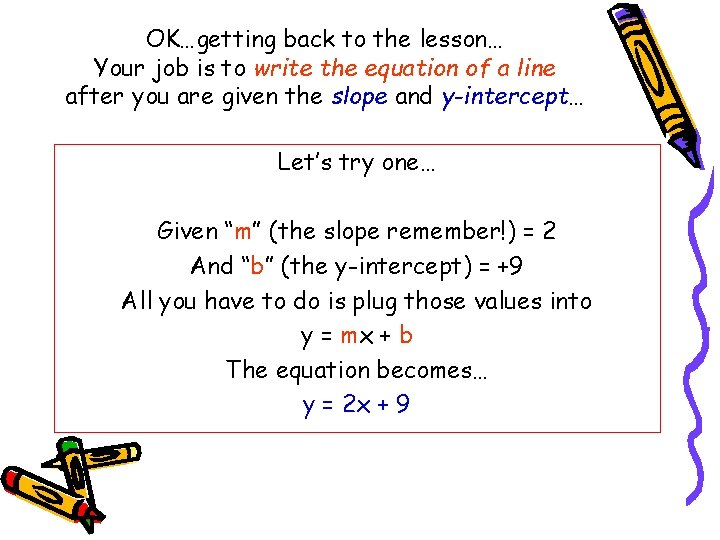 OK…getting back to the lesson… Your job is to write the equation of a