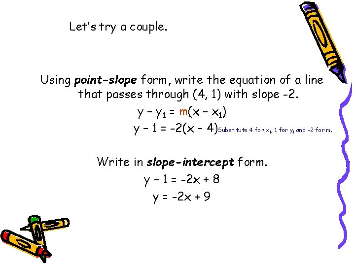 Let's try a couple. Using point-slope form, write the equation of a line that