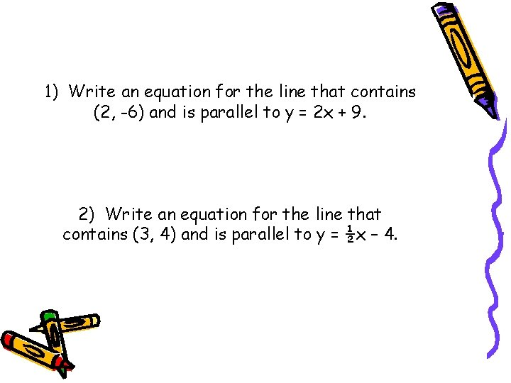 1) Write an equation for the line that contains (2, -6) and is parallel