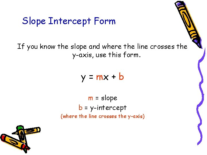 Slope Intercept Form If you know the slope and where the line crosses the