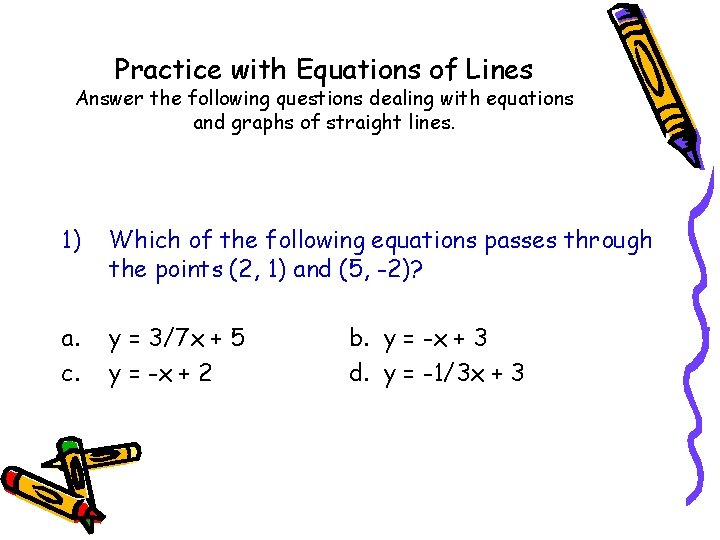 Practice with Equations of Lines Answer the following questions dealing with equations and graphs