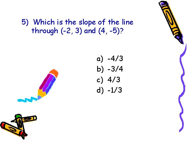 5) Which is the slope of the line through (-2, 3) and (4, -5)?