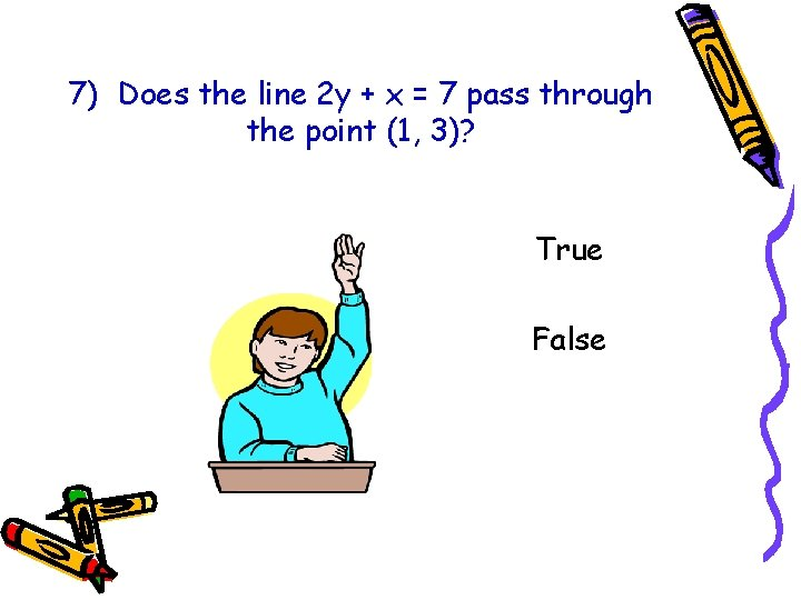 7) Does the line 2 y + x = 7 pass through the point