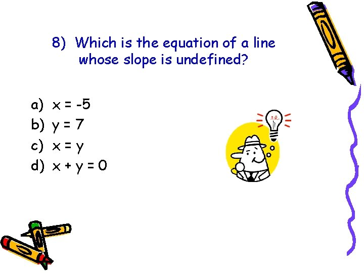 8) Which is the equation of a line whose slope is undefined? a) b)