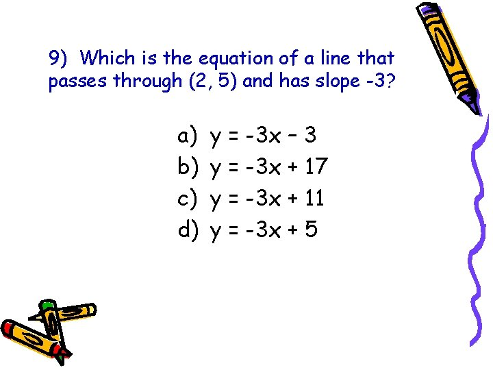 9) Which is the equation of a line that passes through (2, 5) and