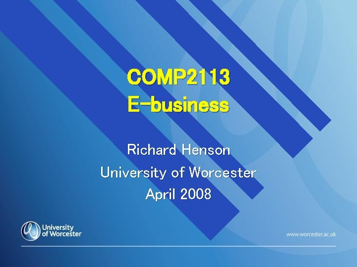 COMP 2113 E-business Richard Henson University of Worcester April 2008