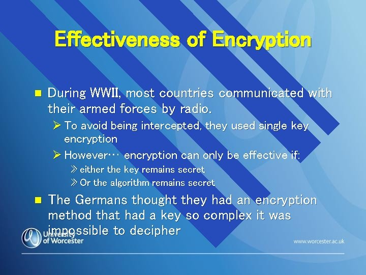 Effectiveness of Encryption n During WWII, most countries communicated with their armed forces by