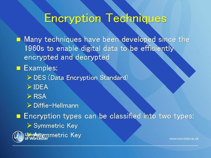 Encryption Techniques n n Many techniques have been developed since the 1960 s to