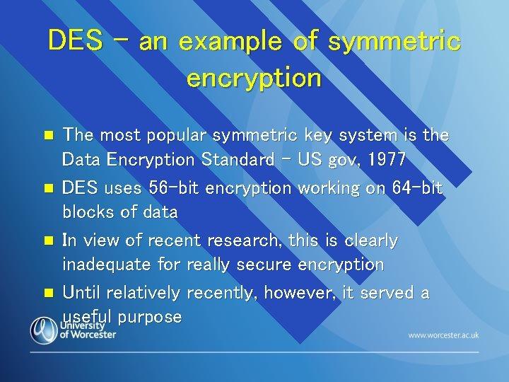DES – an example of symmetric encryption n n The most popular symmetric key