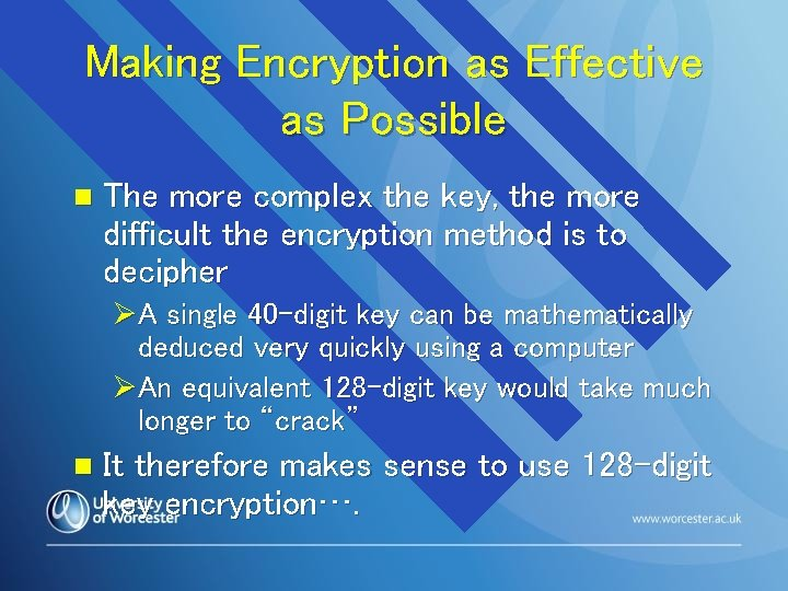 Making Encryption as Effective as Possible n The more complex the key, the more