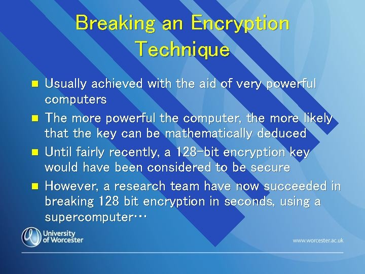 Breaking an Encryption Technique n n Usually achieved with the aid of very powerful