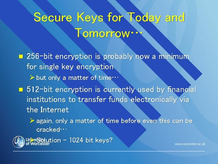 Secure Keys for Today and Tomorrow… n 256 -bit encryption is probably now a