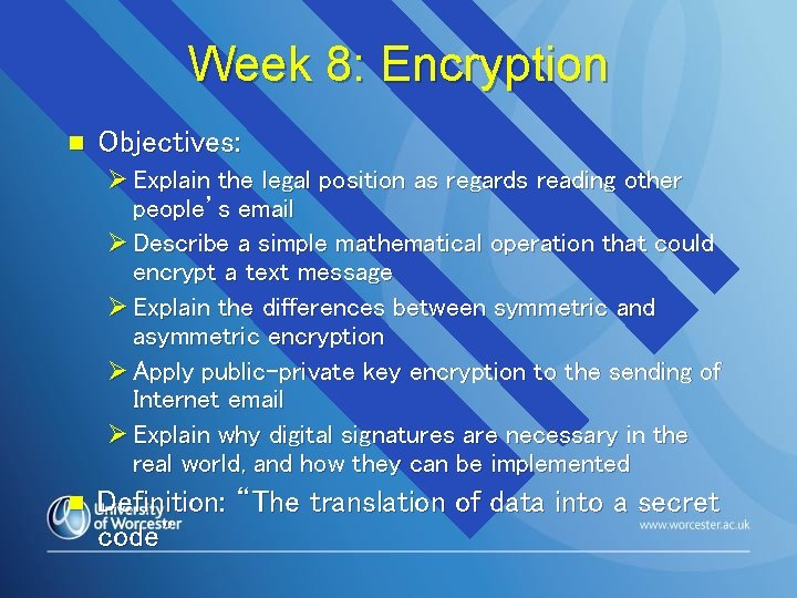 Week 8: Encryption n Objectives: Ø Explain the legal position as regards reading other