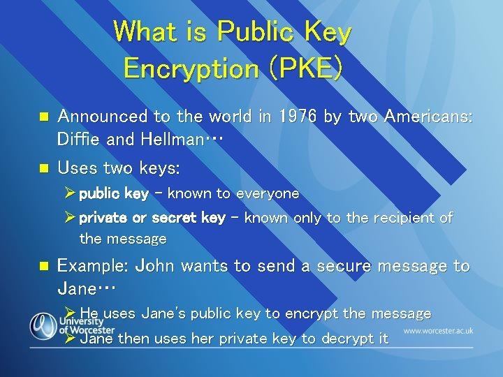 What is Public Key Encryption (PKE) n n Announced to the world in 1976