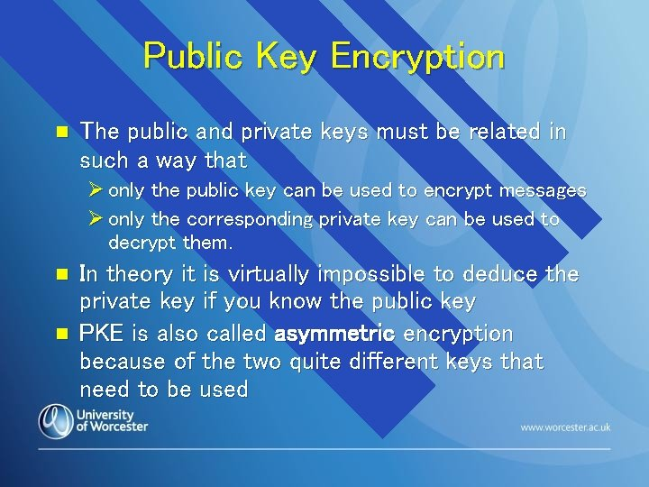 Public Key Encryption n The public and private keys must be related in such