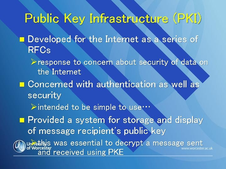 Public Key Infrastructure (PKI) n Developed for the Internet as a series of RFCs