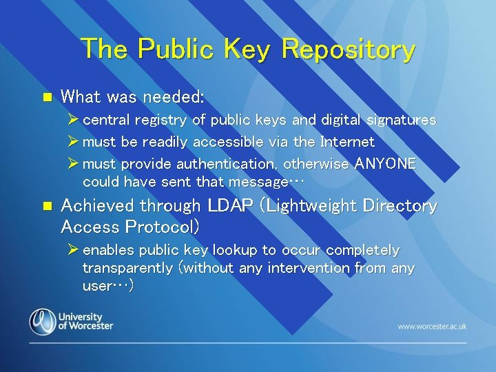 The Public Key Repository n What was needed: Ø central registry of public keys
