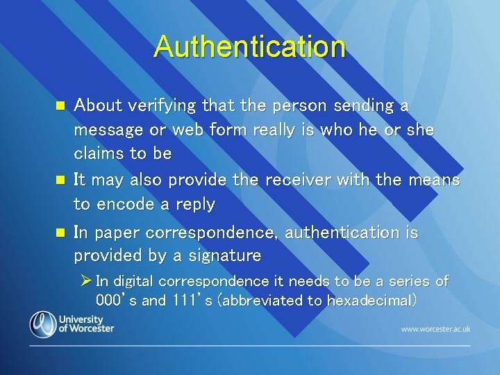 Authentication n About verifying that the person sending a message or web form really