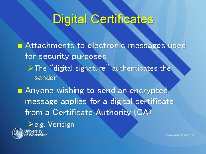 """Digital Certificates n Attachments to electronic messages used for security purposes ØThe """"digital signature"""""""