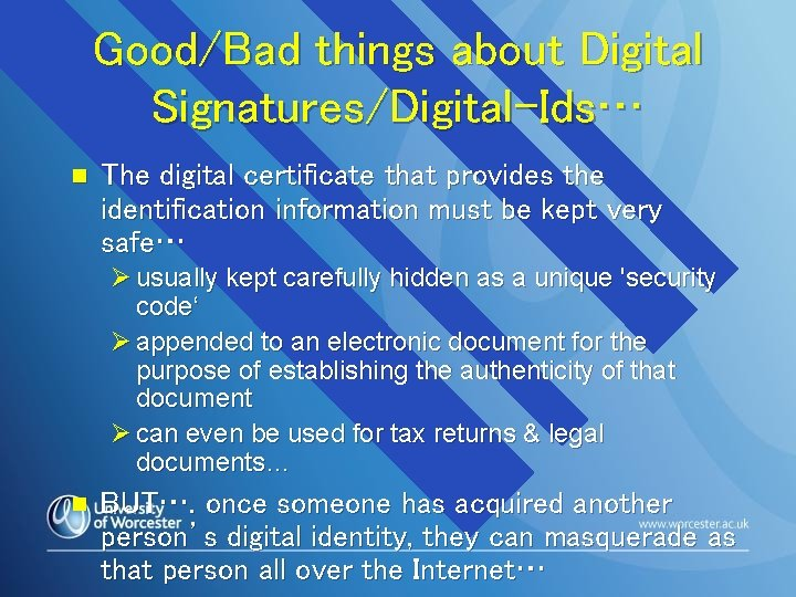 Good/Bad things about Digital Signatures/Digital-Ids… n The digital certificate that provides the identification information