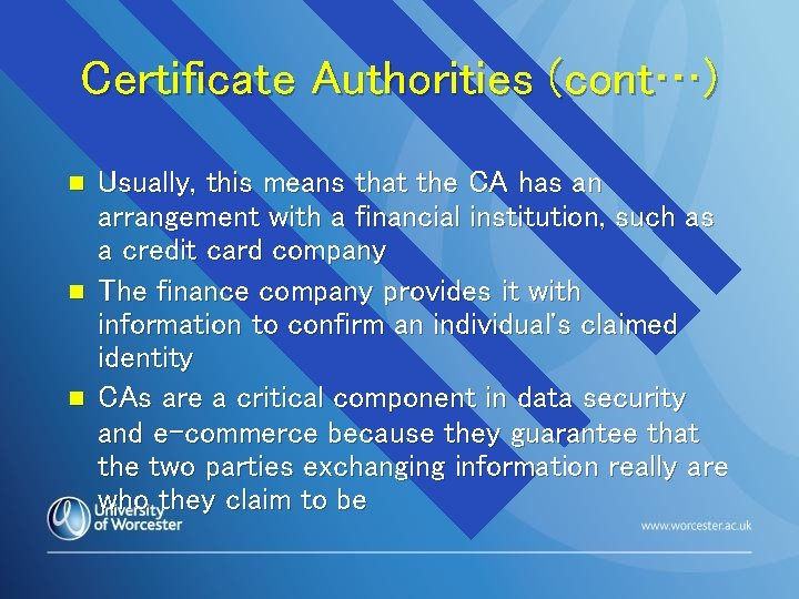 Certificate Authorities (cont…) n n n Usually, this means that the CA has an