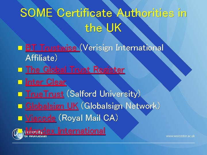 SOME Certificate Authorities in the UK BT Trustwise (Verisign International Affiliate) n The Global