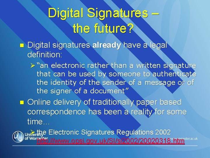 Digital Signatures – the future? n Digital signatures already have a legal definition: Ø