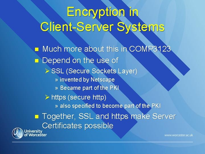 Encryption in Client-Server Systems n n Much more about this in COMP 3123 Depend
