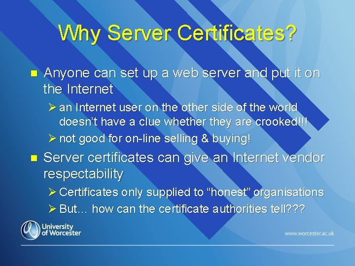 Why Server Certificates? n Anyone can set up a web server and put it