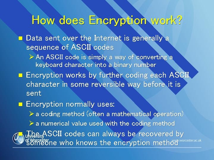 How does Encryption work? n Data sent over the Internet is generally a sequence