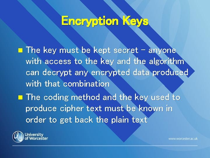 Encryption Keys The key must be kept secret – anyone with access to the