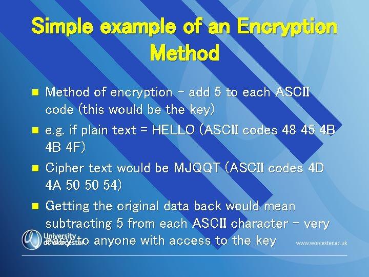 Simple example of an Encryption Method n n Method of encryption – add 5