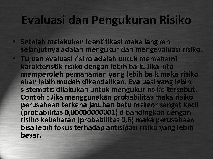 Evaluasi dan Pengukuran Risiko • Setelah melakukan identifikasi maka langkah selanjutnya adalah mengukur dan