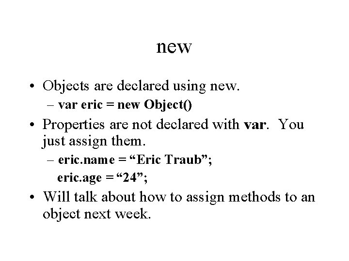 new • Objects are declared using new. – var eric = new Object() •