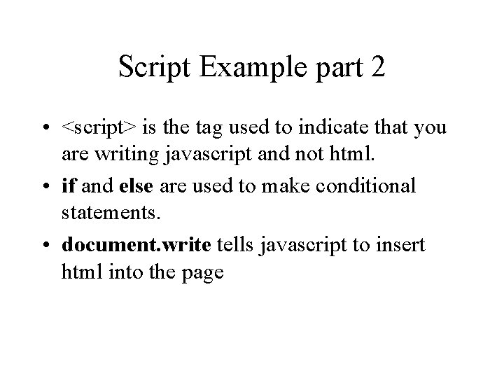 Script Example part 2 • <script> is the tag used to indicate that you