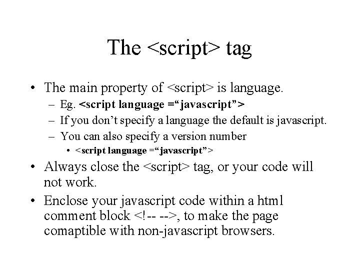 The <script> tag • The main property of <script> is language. – Eg. <script