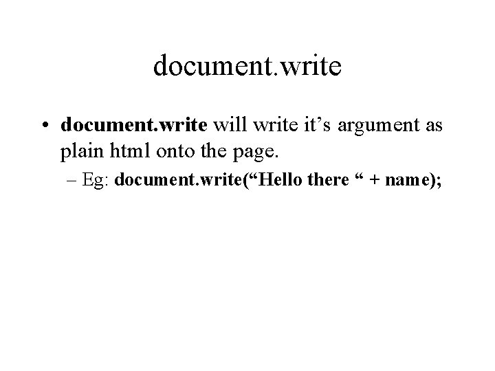 document. write • document. write will write it's argument as plain html onto the