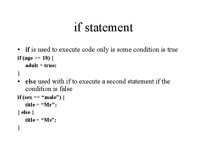 if statement • if is used to execute code only is some condition is