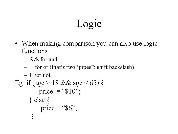 Logic • When making comparison you can also use logic functions – && for