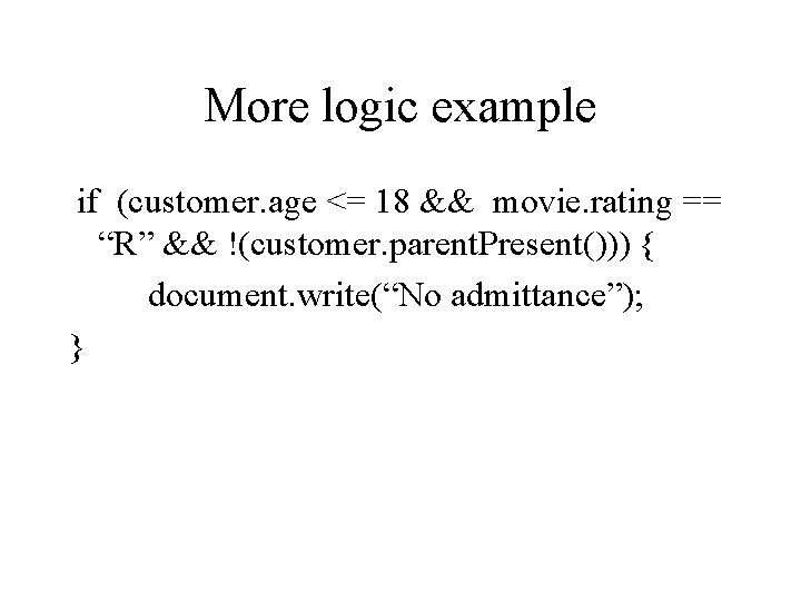 """More logic example if (customer. age <= 18 && movie. rating == """"R"""" &&"""