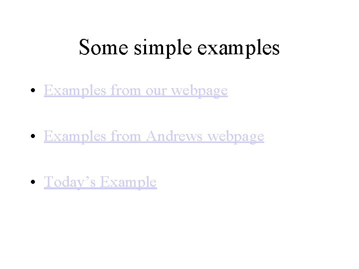 Some simple examples • Examples from our webpage • Examples from Andrews webpage •