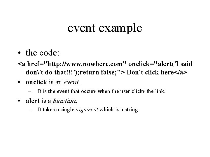 """event example • the code: <a href=""""http: //www. nowhere. com"""" onclick=""""alert('I said don't do"""