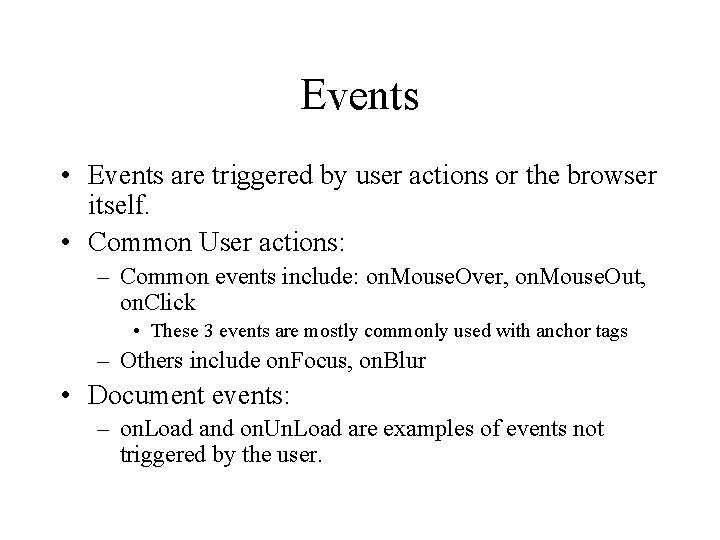 Events • Events are triggered by user actions or the browser itself. • Common