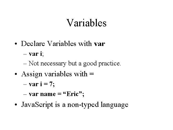 Variables • Declare Variables with var – var i; – Not necessary but a
